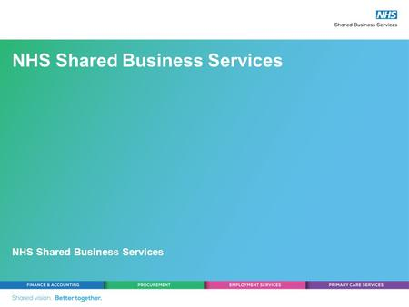 NHS Shared Business Services. NHS Pensions Scheme By the end of this presentation you should be able to answer the following questions: Which section/s.