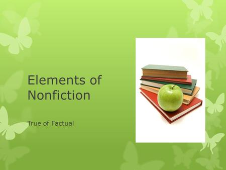 Elements of Nonfiction True of Factual. What is Nonfiction? Nonfiction is a type of writing that deals with REAL people, places, and events. A newspaper.