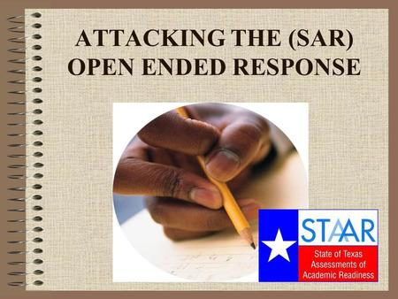 ATTACKING THE (SAR) OPEN ENDED RESPONSE. Get out a sheet of paper(or 2?)! Your responses to the questions on this power point will be your SAR test grade.