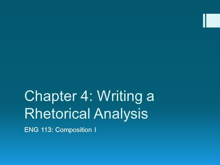Chapter 4: Writing a Rhetorical Analysis ENG 113: Composition I.