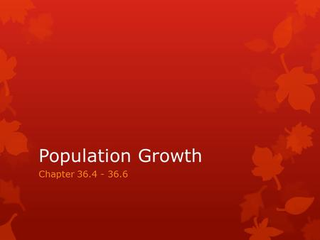 Population Growth Chapter 36.4 - 36.6. What you need to know!  The differences between exponential and logistic models of population growth  How density-dependent.