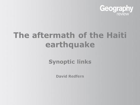 The aftermath of the Haiti earthquake Synoptic links David Redfern.