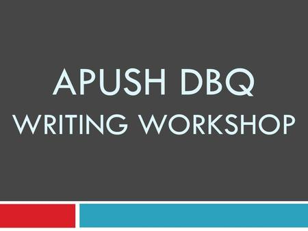 APUSH DBQ WRITING WORKSHOP. Document Based Question  15 minute mandatory reading period  40 minutes suggested for writing  You must do the following.