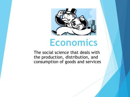 Economics The social science that deals with the production, distribution, and consumption of goods and services.