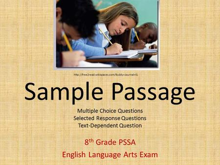 Sample Passage Multiple Choice Questions Selected Response Questions Text-Dependent Question 8 th Grade PSSA English Language Arts Exam
