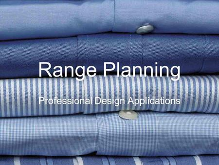 Range Planning Professional Design Applications. Chaos To be avoided through range planning …