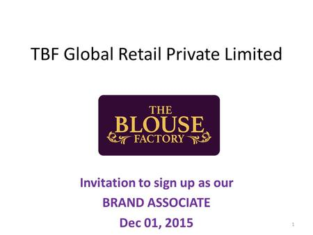 TBF Global Retail Private Limited Invitation to sign up as our BRAND ASSOCIATE Dec 01, 2015 1.