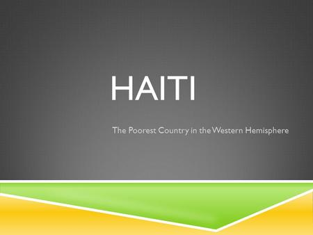 HAITI The Poorest Country in the Western Hemisphere.
