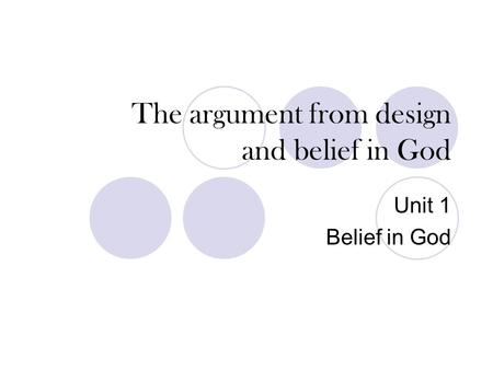 The argument from design and belief in God Unit 1 Belief in God.