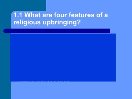 1.1 What are four features of a religious upbringing? Praying with parents. Going to church and Sunday school. Going to a faith school. Baptism and confirmation.