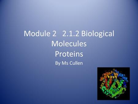 Module 2 2.1.2 Biological Molecules Proteins By Ms Cullen.