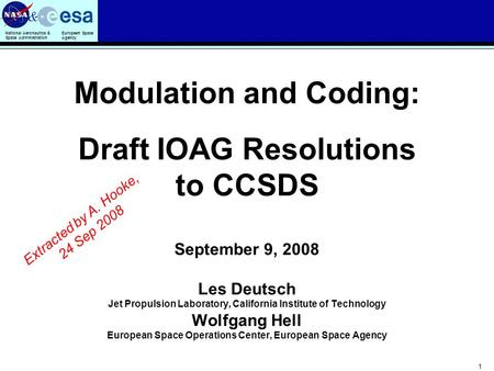 National Aeronautics & Space Administration European Space Agency & 1 Modulation and Coding: Draft IOAG Resolutions to CCSDS September 9, 2008 Les Deutsch.