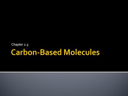 Chapter 2.3.  Carbon has unique bonding properties  Carbon = building block of life because it makes up most living things  Has four unpaired (free)