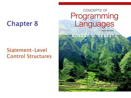 Chapter 8 Statement-Level Control Structures. Copyright © 2012 Addison-Wesley. All rights reserved.1-2 Chapter 8 Topics Introduction Selection Statements.