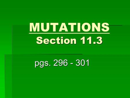 Section 11.3 MUTATIONS Section 11.3 pgs. 296 - 301.