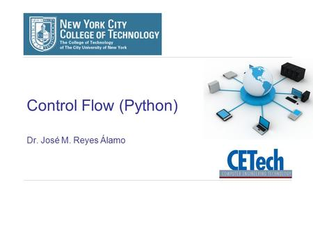Control Flow (Python) Dr. José M. Reyes Álamo. 2 Control Flow Sequential statements Decision statements Repetition statements (loops)