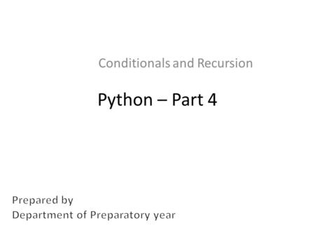 Python – Part 4 Conditionals and Recursion. Conditional execution If statement if x>0:# CONDITION print ('x is positive') Same structure as function definition.