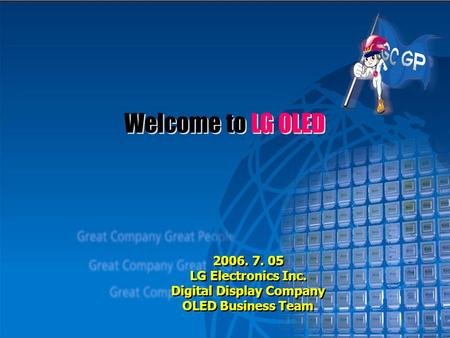 Welcome to LG OLED 2006. 7. 05 LG Electronics Inc. Digital <strong>Display</strong> Company OLED Business Team 2006. 7. 05 LG Electronics Inc. Digital <strong>Display</strong> Company OLED.