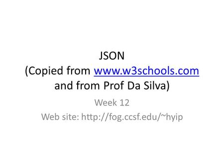 JSON (Copied from  and from Prof Da Silva)www.w3schools.com Week 12 Web site: