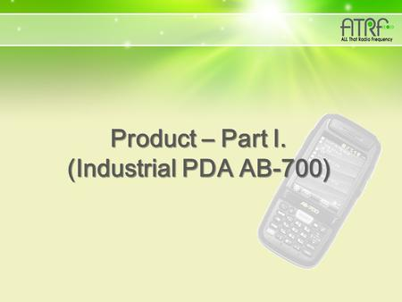 Copyright © 2013 ATRF Co., Ltd. All Rights Reserved. Product – Part I. (Industrial PDA AB-700)