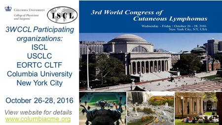 3WCCL Participating organizations: ISCL USCLC EORTC CLTF Columbia University New York City October 26-28, 2016 View website for details www.columbiacme.org.