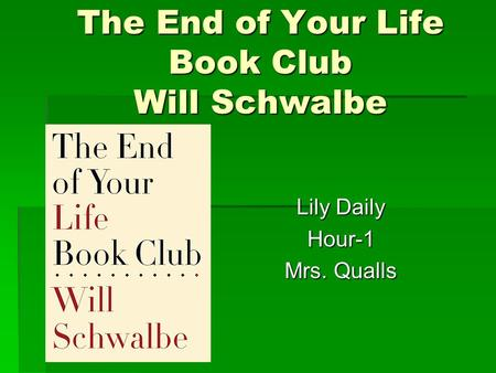 The End of Your Life Book Club Will Schwalbe Lily Daily Hour-1 Mrs. Qualls.