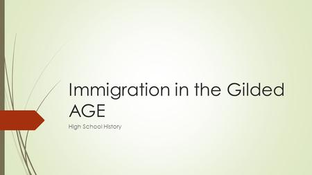 Immigration in the Gilded AGE High School History.