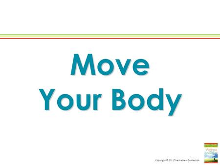 Copyright © 2011 The Wellness Connection Move Your Body.