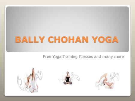 BALLY CHOHAN YOGA Free Yoga Training Classes and many more.