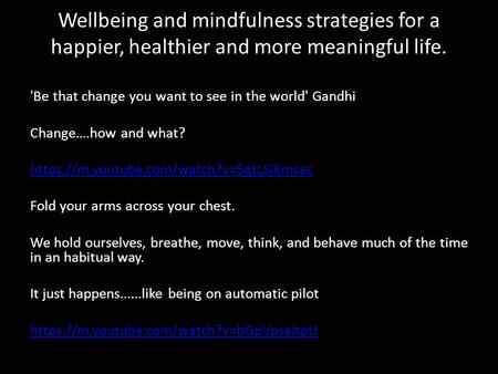 Wellbeing and mindfulness strategies for a happier, healthier and more meaningful life. 'Be that change you want to see in the world' Gandhi Change….how.