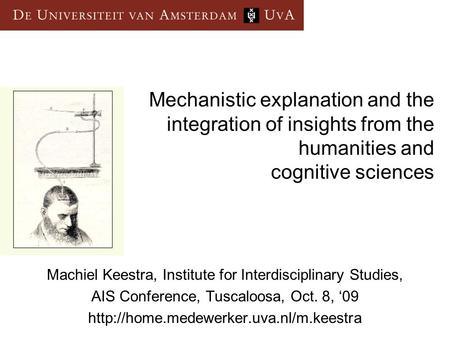 Mechanistic explanation and the integration of insights from the humanities and cognitive sciences Machiel Keestra, Institute for Interdisciplinary Studies,