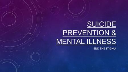 SUICIDE PREVENTION & MENTAL ILLNESS END THE STIGMA.