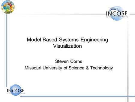 Model Based Systems Engineering Visualization Steven Corns Missouri University of Science & Technology.
