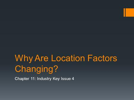 Why Are Location Factors Changing? Chapter 11: Industry Key Issue 4.