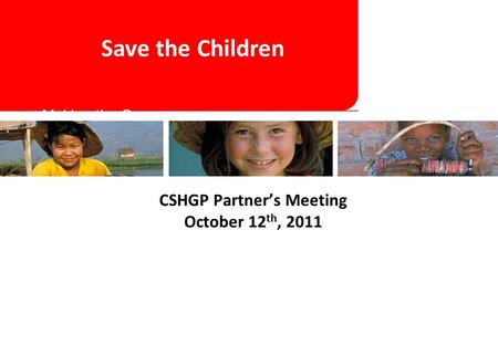 Making the Case for DBC Frameworks CSHGP Partner's Meeting October 12 th, 2011 Save the Children.