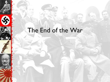 The End of the War The Atlantic Charter Churchill & Roosevelt –Theoretical basis for later peace January 1942 –Military alliance (USSR, USA, GB) Fight.