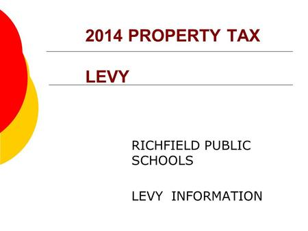 2014 PROPERTY TAX LEVY RICHFIELD PUBLIC SCHOOLS LEVY INFORMATION.