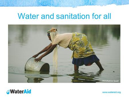 Www.wateraid.org Water and sanitation for all WaterAid/Jon Spaull.