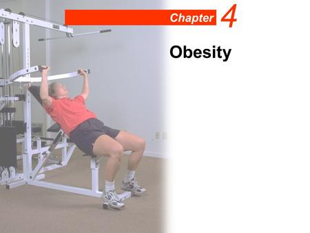 Chapter 4 Obesity. Learning Objectives Understand the difference between overweight and obesity. Learn the concept of energy balance. Understand the difference.
