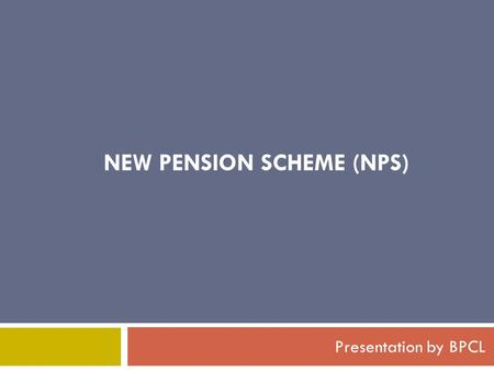 NEW PENSION SCHEME (NPS) Presentation by BPCL. DPE GUIDELINES ON SUPERANNUATION (RETIREMENT )BENEFIT DPE guidelines dated 26.11.2008 & 2.4.2009 relating.