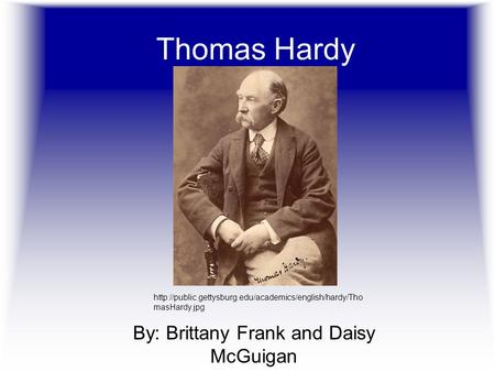 Thomas Hardy By: Brittany Frank and Daisy McGuigan  masHardy.jpg.
