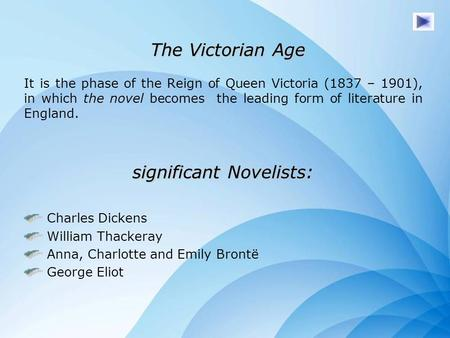 The Victorian Age The Victorian Age It is the phase of the Reign of Queen Victoria (1837 – 1901), in which the novel becomes the leading form of literature.