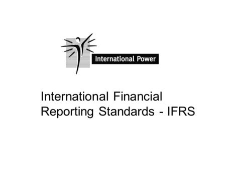International Financial Reporting Standards - IFRS.