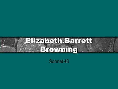 Elizabeth Barrett Browning Sonnet 43. Biographical Information One of the most famous poets of her day. More famous than her husband. Known as audacious,
