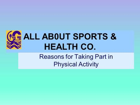 Reasons for Taking Part in Physical Activity ALL AB0UT SPORTS & HEALTH CO.