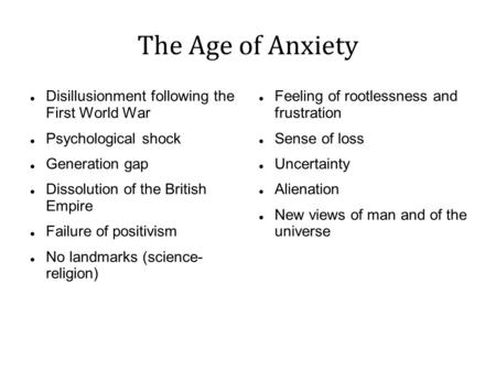 The Age of Anxiety Disillusionment following the First World War Psychological shock Generation gap Dissolution of the British Empire Failure of positivism.
