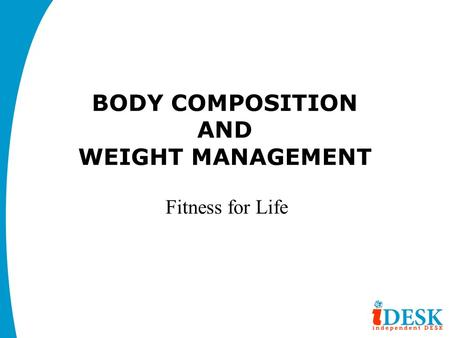 BODY COMPOSITION AND WEIGHT <strong>MANAGEMENT</strong> Fitness for Life.