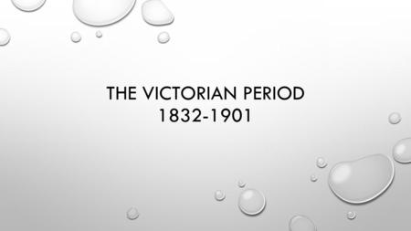 THE VICTORIAN PERIOD 1832-1901. QUEEN VICTORIA REIGNED FROM 1837-1901.