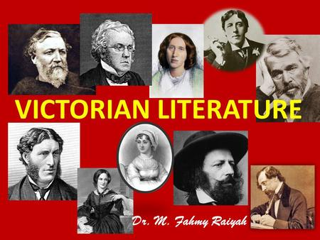 VICTORIAN LITERATURE Dr. M. Fahmy Raiyah. CONTENTS  THE VICTORIAN PERIOD: SOCIAL AND CULTURAL CONTEXTS - The British Empire - The Industrial Revolution.