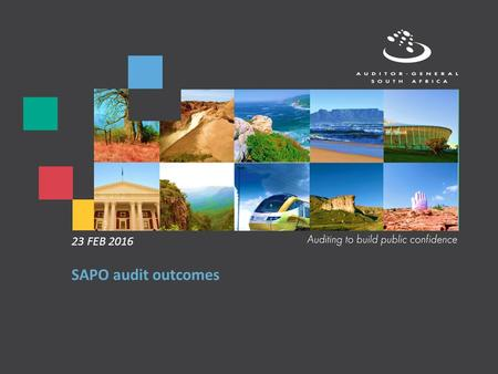 SAPO audit outcomes 23 FEB 2016. Our reputation promise/mission The Auditor-General of South Africa has a constitutional mandate and, as the Supreme Audit.